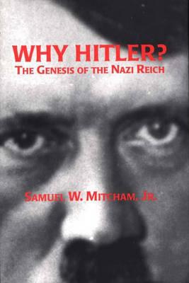 Why Hitler? by Samuel W Mitcham