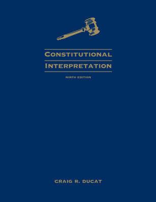 Constitutional Interpretation by Craig R Ducat