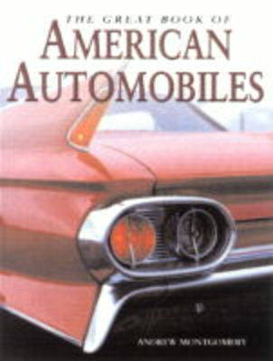 The Great Book of American Automobiles by Andrew Montgomery