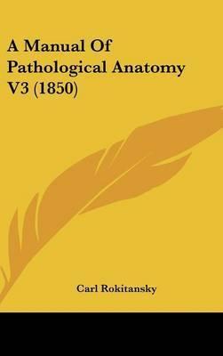 A Manual of Pathological Anatomy V3 (1850) by Carl Rokitansky