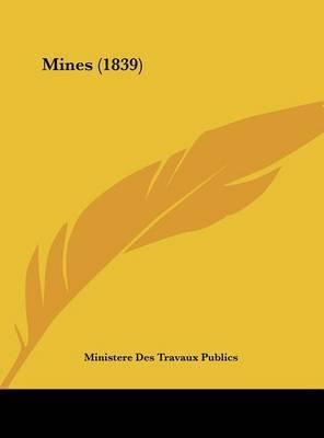 Mines (1839) by Des Travaux Publics Ministere Des Travaux Publics