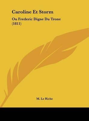 Caroline Et Storm: Ou Frederic Digne Du Trone (1811) by M Le Riche