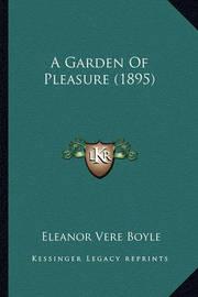 A Garden of Pleasure (1895) by Eleanor Vere Boyle
