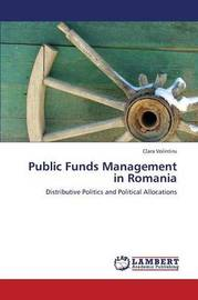 Public Funds Management in Romania by Volintiru Clara