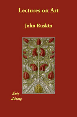 Lectures on Art by John Ruskin