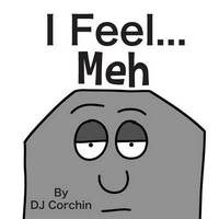I Feel...Meh by DJ Corchin