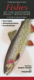 Freshwater Fishes of the Northern Rockies: A Guide to Game Fishes by Joseph R Tomelleri