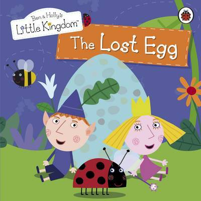 Ben and Holly's Little Kingdom: The Lost Egg Storybook