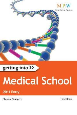Getting into Medical School, 2011 Entry: The Insider Guide to Winning a Place at Medical School by Steven Piumatti