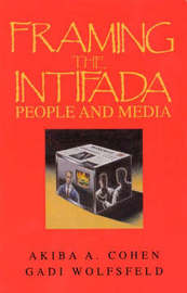 Framing the Intifada by Akiba A. Cohen
