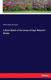 A Short Sketch of the Career of Capt. Richard F. Burton by Alfred Bate Richards
