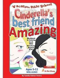Cinderella's Best Friend Is Amazing Vacation Bible School by Tamilla Palmer Perera