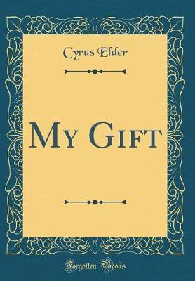 My Gift (Classic Reprint) by Cyrus Elder image