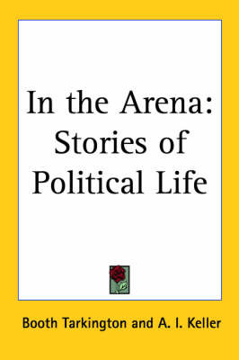 In the Arena: Stories of Political Life by Booth Tarkington image
