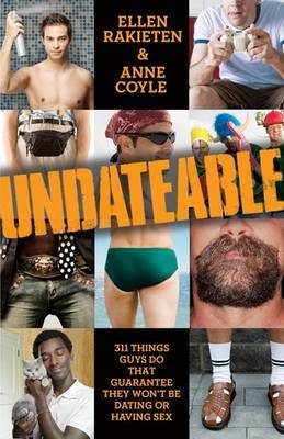 Undateable: 311 Things Guys Do That Guarantee They Won't Be Dating or Having Sex by Ellen Rakieten image
