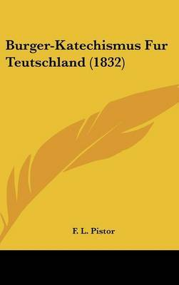 Burger-Katechismus Fur Teutschland (1832) by F L Pistor image