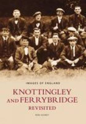 Knottingley & Ferrybridge Revisited by Ron Gosney