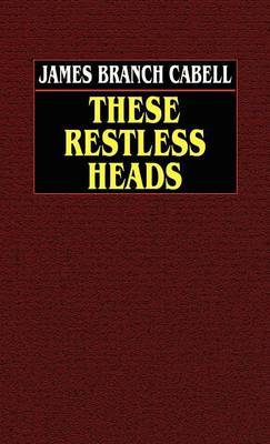 These Restless Heads by James Branch Cabell image