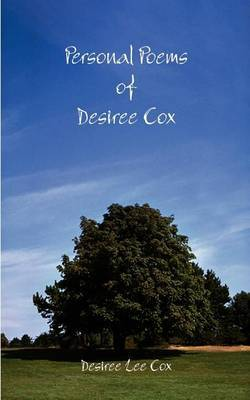 Personal Poems of Desiree Cox by Desiree Lee Cox
