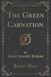 The Green Carnation (Classic Reprint) by Robert Smythe Hichens