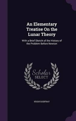 An Elementary Treatise on the Lunar Theory by Hugh Godfray