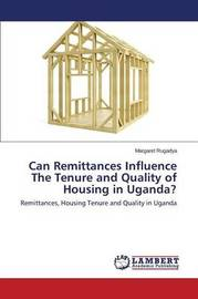 Can Remittances Influence the Tenure and Quality of Housing in Uganda? by Rugadya Margaret