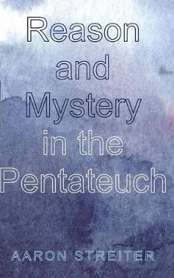 Reason and Mystery in the Pentateuch by Aaron Streiter