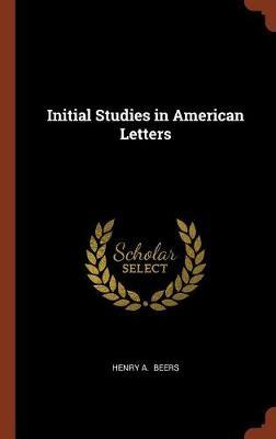 Initial Studies in American Letters by Henry A Beers