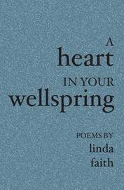A Heart in Your Wellspring by Linda Faith
