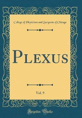 Plexus, Vol. 9 (Classic Reprint) by College of Physicians and Surge Chicago