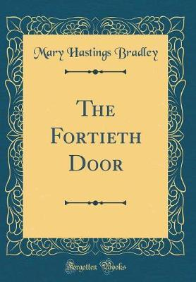 The Fortieth Door (Classic Reprint) by Mary Hastings Bradley