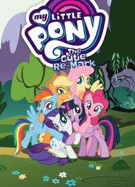 My Little Pony The Cutie Re-Mark by Justin Eisinger