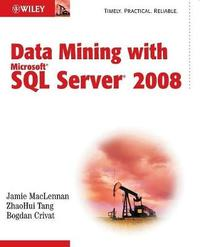 Data Mining with Microsoft SQL Server 2008 by Jamie MacLennan