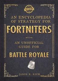 An Encyclopedia of Strategy for Fortniters: An Unofficial Guide for Battle Royale by Jason R Rich