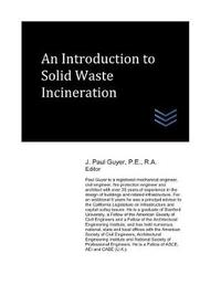 An Introduction to Solid Waste Incineration by J Paul Guyer