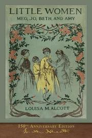 Little Women (150th Anniversary Edition) by Louisa M. Alcott