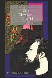 The Motion of Fates by Trevor Coelho
