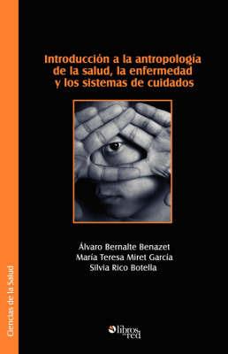 Introduccion a La Antropologia De La Salud, La Enfermedad Y Los Sistemas De Cuidados by Alvaro Bernalte Benazet image