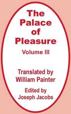 The Palace of Pleasure (Volume Three)