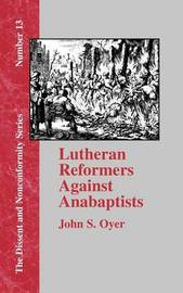 Lutheran Reformers Against Anabaptists by John S Oyer