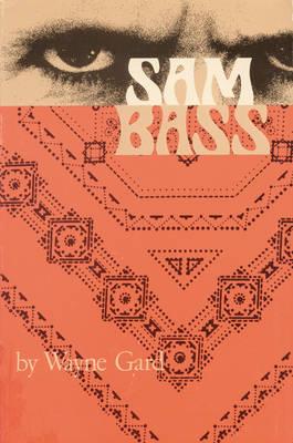 Sam Bass by Wayne Gard