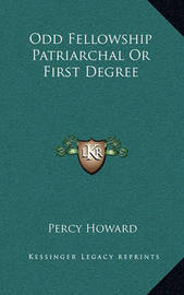 Odd Fellowship Patriarchal or First Degree by Percy Howard