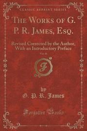 The Works of G. P. R. James, Esq., Vol. 10 by George Payne Rainsford James