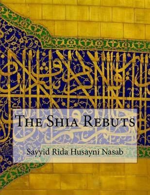 The Shia Rebuts by Sayyid Rida Husayni Nasab