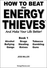How to Beat the Energy Thieves and Make Your Life Better by Jess Miller