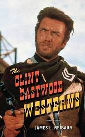 The Clint Eastwood Westerns by James L. Neibaur