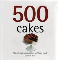 500 Cakes: The Only Cake Compendium You'll Ever Need by Susannah Blake