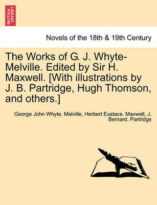 The Works of G. J. Whyte-Melville. Edited by Sir H. Maxwell. [With Illustrations by J. B. Partridge, Hugh Thomson, and Others.] by George John Whyte Melville image