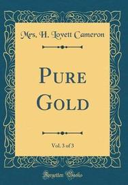 Pure Gold, Vol. 3 of 3 (Classic Reprint) by Mrs H Lovett Cameron image