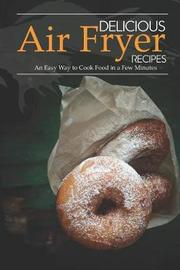 Delicious Air Fryer Recipes by April Blomgren